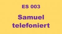ES003 - Samuel telefoniert