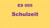 ES005 - Schulzeit