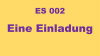 ES002 - Eine Einladung